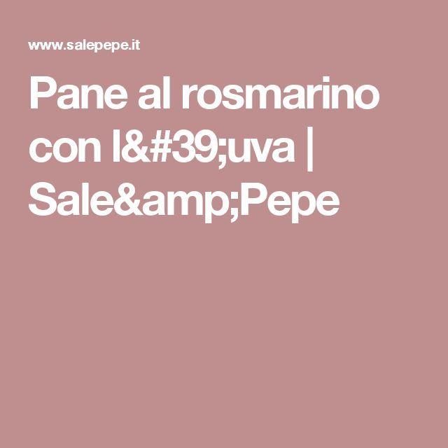 Pane al rosmarino con l'uva | Sale&Pepe