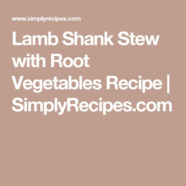 Lamb Shank Stew with Root Vegetables Recipe | SimplyRecipes.com