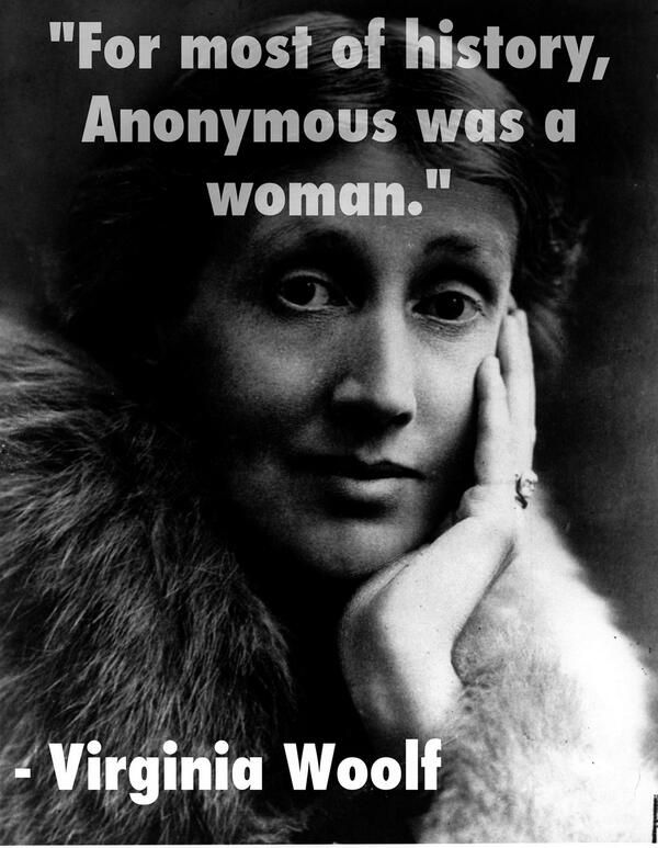"""For most of history, Anonymous was a woman"" - Virginia Woolf. #quote"