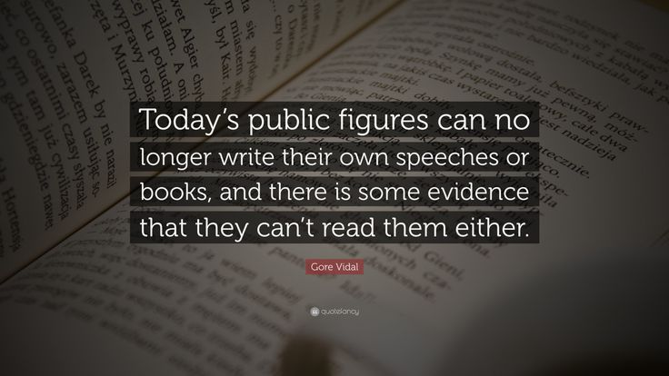 """Gore Vidal Quote: """"Today's public figures can no longer write their own speeches or books, and there is some evidence that they can't read them either."""""""