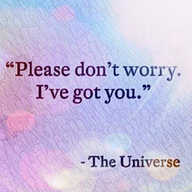 Don't worry about anything. Fear attracts fear. The universe has your back. Life is for us and not against us. Ask, Believe and then Receive.