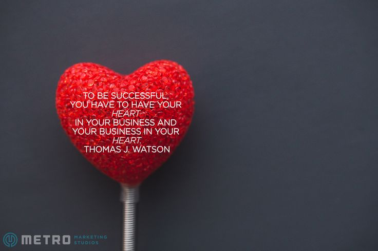 To be successful you have to have your Heart in your business and your business in your Heart. Thomas J. Watson