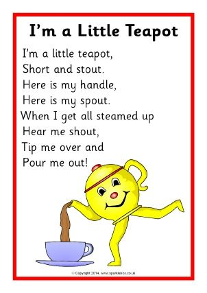 I chose this Nursery Rhyme as I use to love it in Kindergarten and we would do little dance moves to it.  This nursery rhyme to me is about a teapot and how it is used.    © Copyright SparkleBox Teacher Resources (UK) Ltd