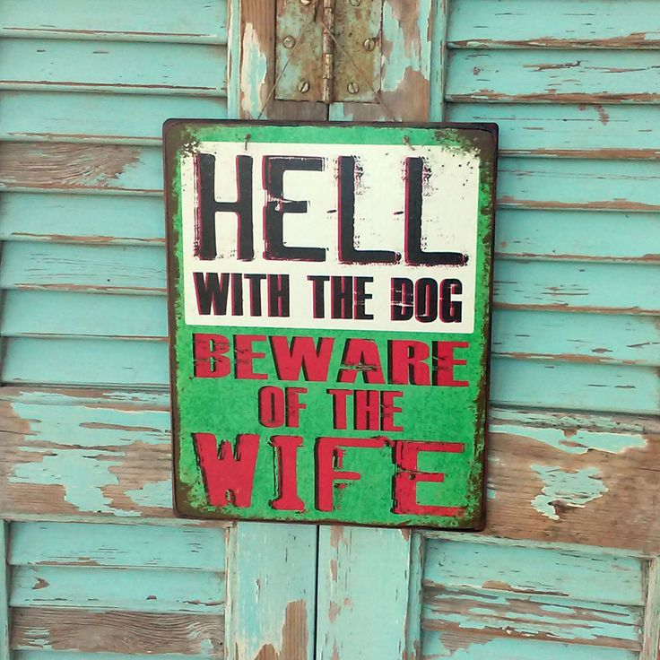 Hell with the dog, beware of the wife! Vintage sign made of MDF wood. You can hang it on your wall, door, cupboard or anywhere else. Dimesnions 19,5x24,5 cm and 0,4 cm thick.