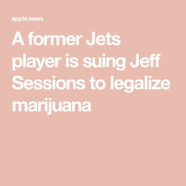 A former Jets player is suing Jeff Sessions to legalize marijuana