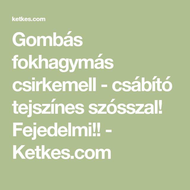 Gombás fokhagymás csirkemell - csábító tejszínes szósszal! Fejedelmi!! - Ketkes.com
