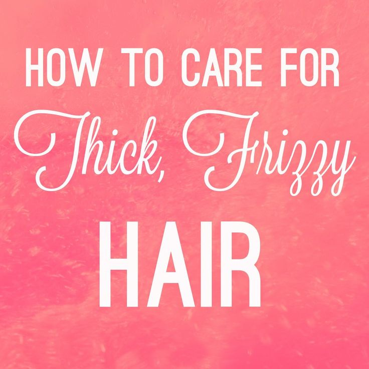 How to Care for Thick, Frizzy Hair • a bada bing!