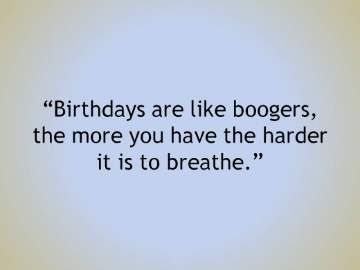 The More You Have - Funny Happy Birthday Quote