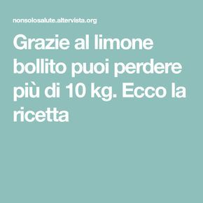 Grazie al limone bollito puoi perdere più di 10 kg. Ecco la ricetta