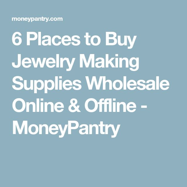 6 Places to Buy Jewelry Making Supplies Wholesale Online & Offline - MoneyPantry