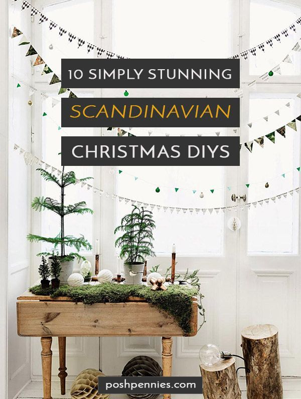 10 Simply Stunning Scandinavian Christmas Diy Decorations Posh Pennies Scandinavian Christmas Decorations Scandinavian Christmas Decorations Diy Scandinavian Christmas Diy