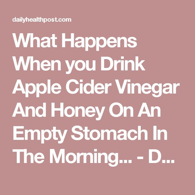 What Happens When you Drink Apple Cider Vinegar And Honey On An Empty Stomach In The Morning... - Daily Health Post