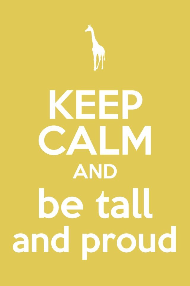 Collect them all at: http://www.pinterest.com/prettylong/we-tall-quotes/. Happy pinning! You are tall. Embrace it and be proud of it.