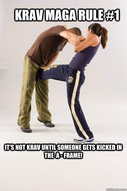 Krav Maga Rule #1 It's not Krav until someone gets kicked in the  A - Frame! - Krav Maga Rule #1 It's not Krav until someone gets kicked in the  A - Frame!  Rule 1