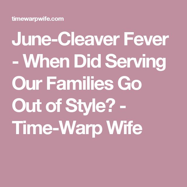 June-Cleaver Fever - When Did Serving Our Families Go Out of Style? - Time-Warp Wife
