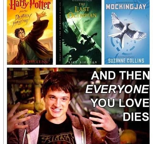Yep it's true. For Mockingjay, it would be Prim and Finnick (<3 <3 <3 <3). For Percy Jackson, I thin it would be Luke (??? >:< >:< >:<) or Silena (whatever the brave Aphrodite chic was) and beckendorf.....For Harry Potter, it would be Fred, Lupin, and Tonks ( <3 <3 <3 <3 )