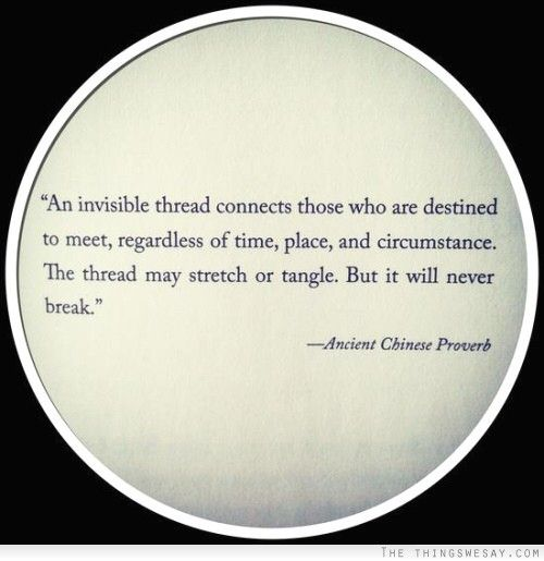 An invisible thread connects those who are destined to meet regardless of time place and circumstance the thread may stretch or tangle but i...