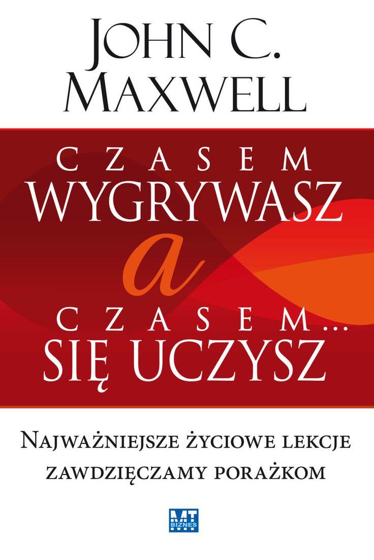 """Czasem wygrywasz, a czasem się uczysz / John C. Maxwell  Ebook Czasem wygrywasz, a czasem się uczysz / John C. Maxwell Ebook """"Czasem wygrywasz, a czasem się uczysz"""" czyli najważniejsze życiowe lekcje zawdzięczamy porażkom.  Każda porażka może być początkiem zwycięstwa!"""