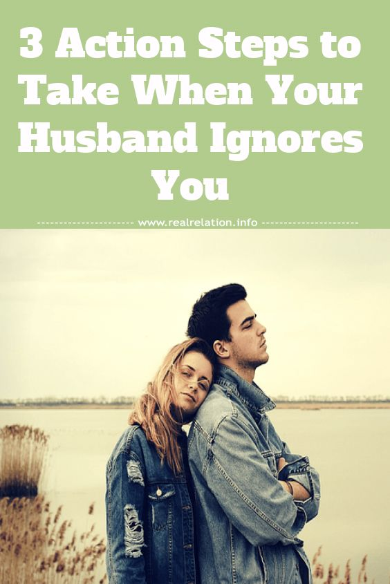 Action plan 101 when your husband ignores you Your