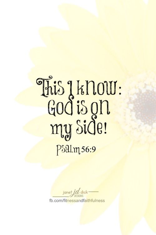 """This I know: God is on my side!"" Psalm 56:9."