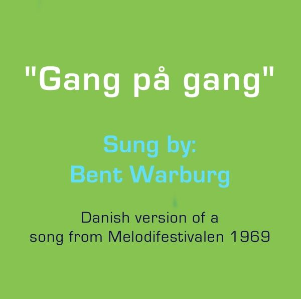 """Gang på gang""  Sung by: Bent Warburg  Danish version of a  song from Melodifestivalen 1969.  Looking for both the song as a MP3 or as a single."