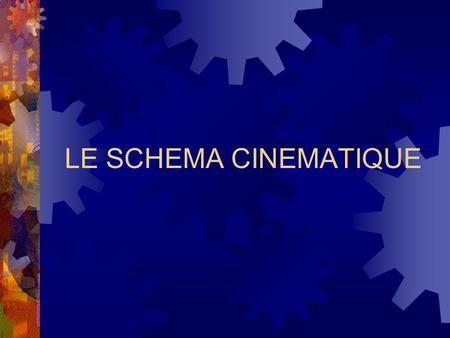 LE SCHEMA CINEMATIQUE. LE SCHÉMA CINÉMATIQUE Introduction : Le schéma cinématique, à quoi ça sert ? Par définition, un mécanisme est composé de plusieurs.