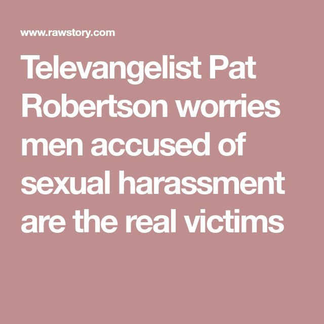 Televangelist Pat Robertson worries men accused of sexual harassment are the real victims