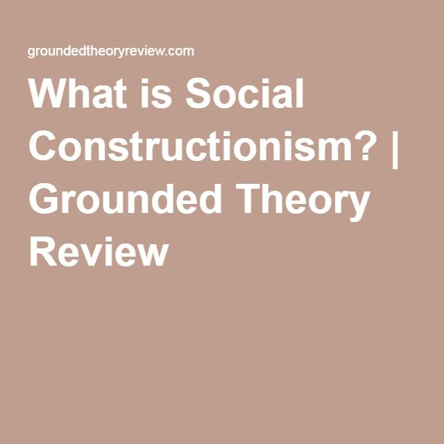 What is Social Constructionism? | Grounded Theory Review