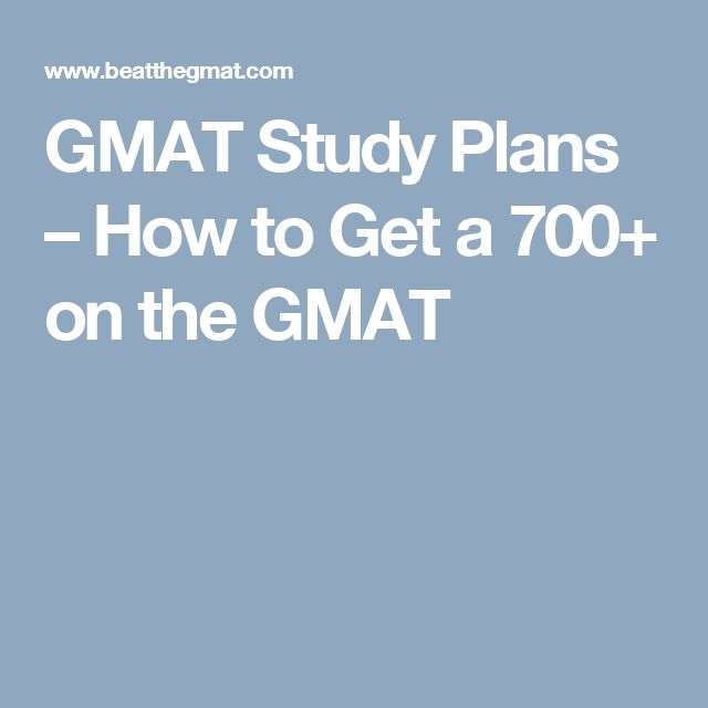 GMAT Study Plans – How to Get a 700+ on the GMAT