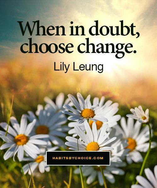 """When in doubt, choose change"". A quote by Lily Leung that encourages us to move beyond our own doubts, uncertainties and fears."