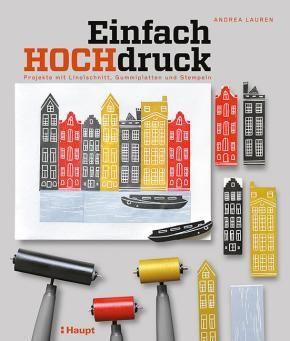 Lauren, Andrea «Einfach Hochdruck. Projekte mit Linolschnitt, Gummiplatten und Stempeln» | 978-3-258-60162-5 | www.haupt.ch