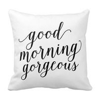 Good Morning Gorgeous Throw Pillow—A perfect addition to your fabulous friend's guest room, or to greet her each morning in her own bedroom.
