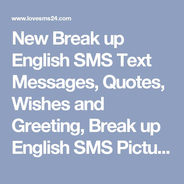 New Break up English SMS Text Messages, Quotes, Wishes and Greeting, Break up English SMS Pictures, Images, Break up English SMS 2017-2018