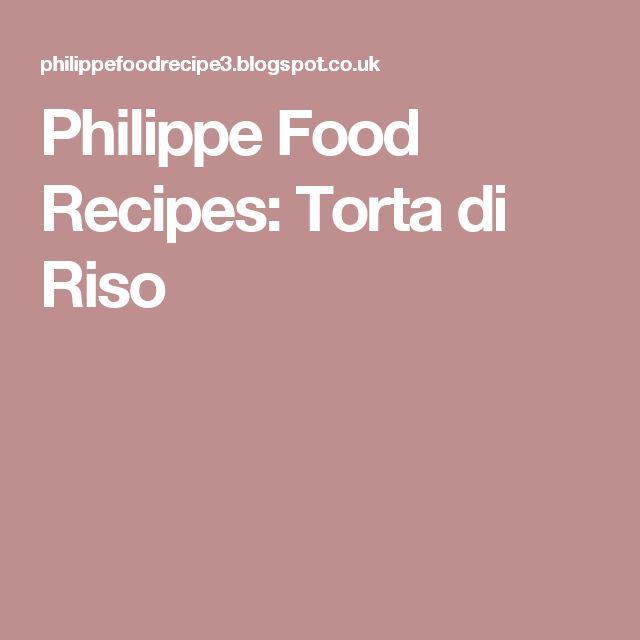 Philippe Food Recipes: Torta di Riso
