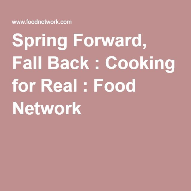 Spring Forward, Fall Back : Cooking for Real : Food Network