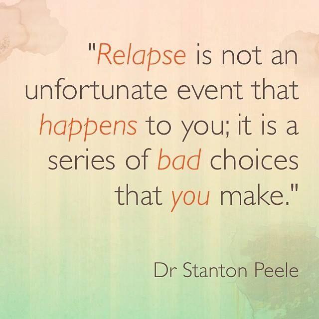 Una recaída no es un evento desafortunado que te sucede, es una serie de malas decisiones que haces. #relapse
