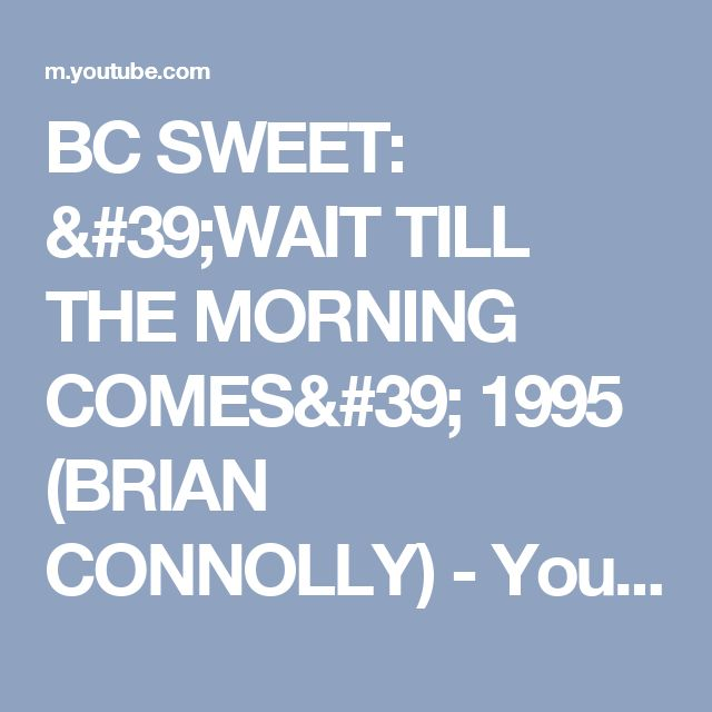 BC SWEET:  'WAIT TILL THE MORNING COMES' 1995 (BRIAN CONNOLLY) - YouTube