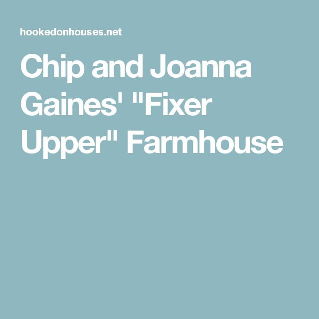 """Chip and Joanna Gaines' """"Fixer Upper"""" Farmhouse"""