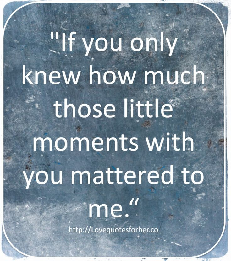 If You Only Knew Quotes | Sad Love Quotes for her – If You Only – Love Quotes For her; This is how I feel when I'm with my girls; I try to remember every laugh, the way they move and what we talk about!