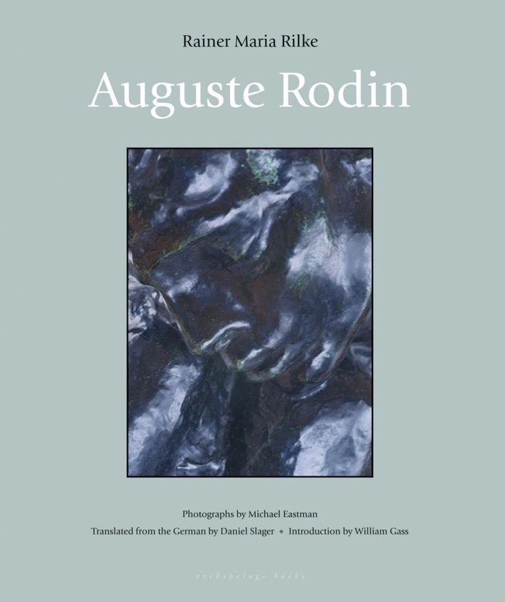 Auguste Rodin by Rainer Maria Rilke, translated from the German by Daniel Slager