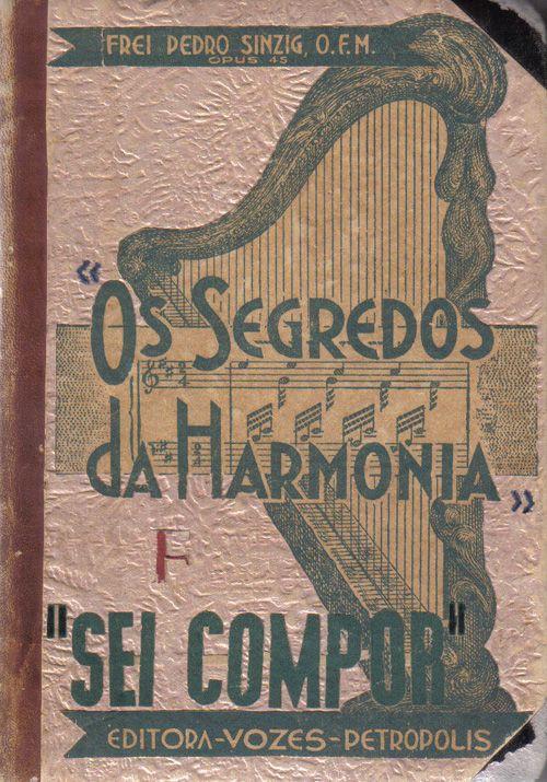 Os Segredos da Harmonia. Sei Compor. Frei Pedro Sinzig, O.F.M. Petrópolis: Editora Vozes 1953, 4 ed.