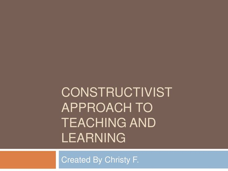 constructivist-approach-to-teaching-and-learning by ChristyFrye via Slideshare