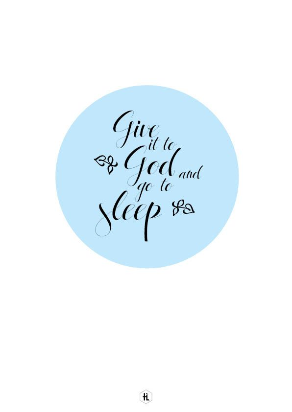 - Give it to God and go to sleep -   Quote