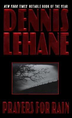 Prayers for Rain. Book five of the Patrick Kenzie & Angela Genarro series by Dennis Lehane.