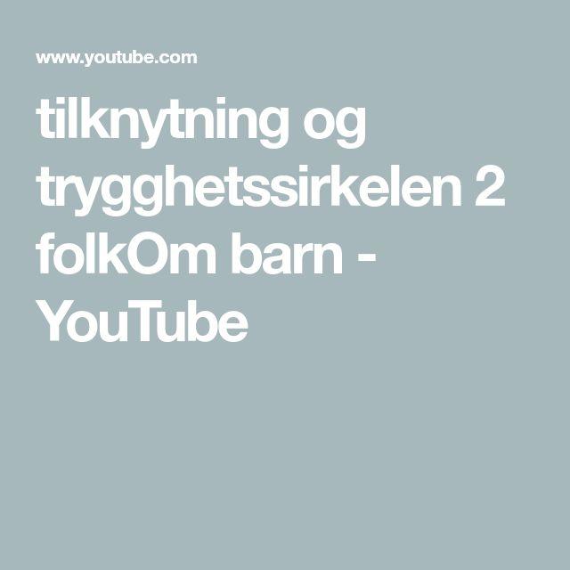 tilknytning og trygghetssirkelen 2 folkOm barn - YouTube
