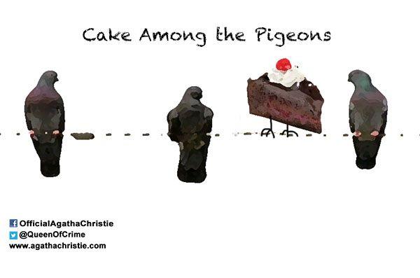 """""""Cake Among the Pigeons"""""""