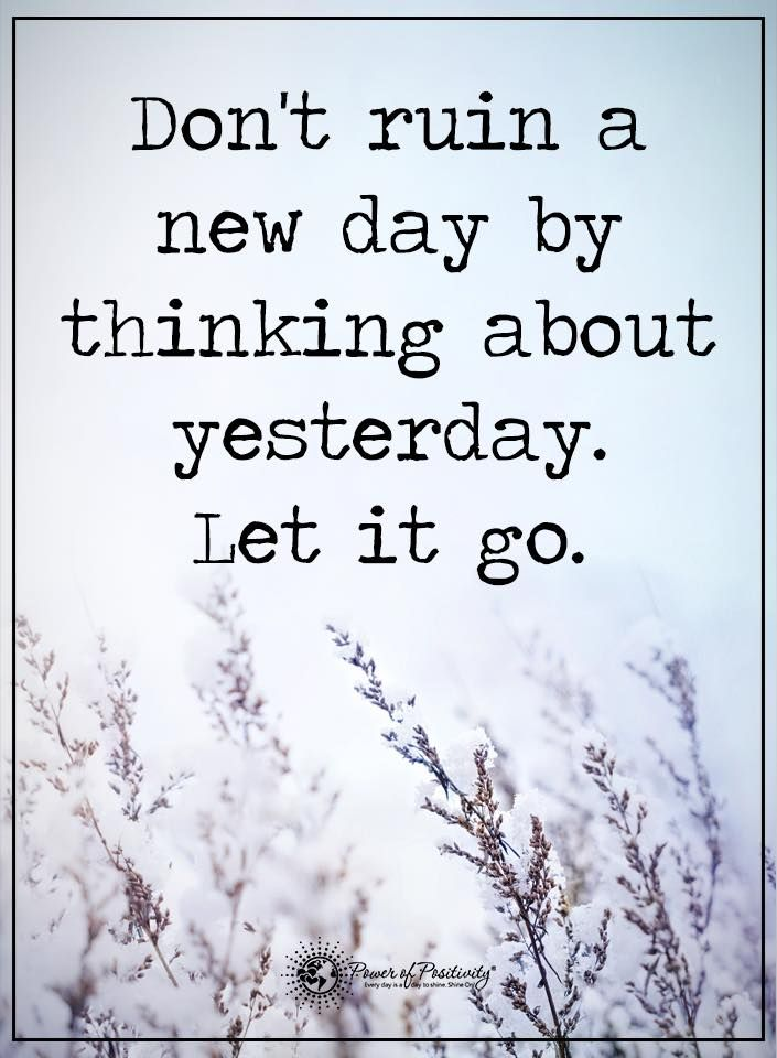 Don't ruin a new day by thinking about yesterday. Let it go.  #powerofpositivity #positivewords  #positivethinking #inspirationalquote #motivationalquotes #quotes