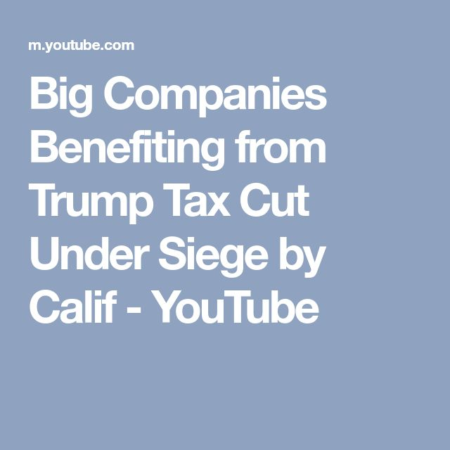 Big Companies Benefiting from Trump Tax Cut Under Siege by Calif - YouTube