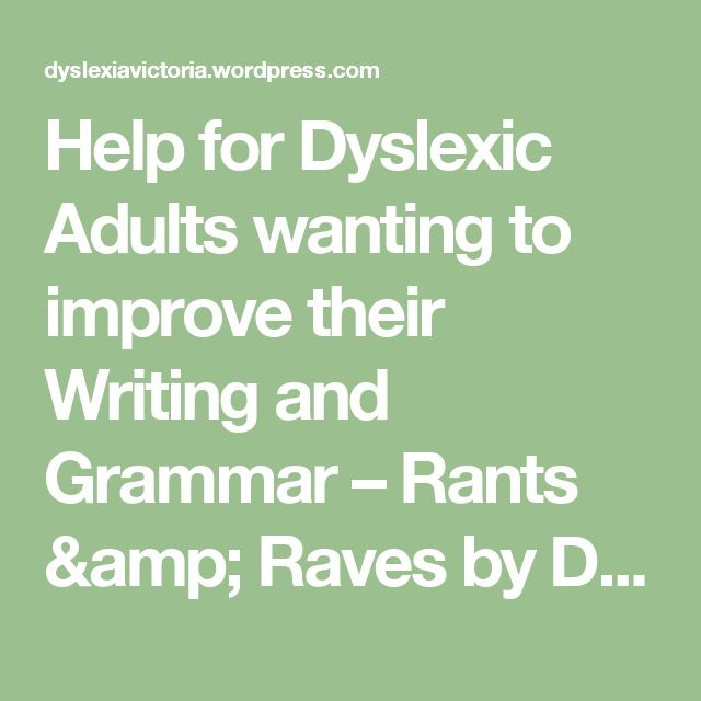 Help for Dyslexic Adults wanting to improve their Writing and Grammar – Rants & Raves by Dyslexia Victoria Online