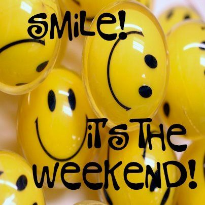 "What do we do whenever we hear the word ""weekend""? Smile!    Enjoy your weekend folks! :)"